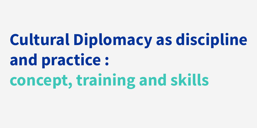 Cultural Diplomacy as Discipline and Practice: Concepts, Training and Skills