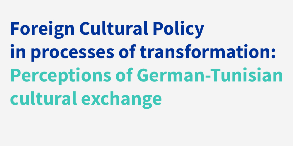 Foreign cultural policy in processes of transformation: Gernan-Tunisian case.