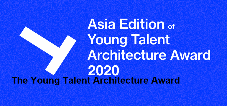 Asian Edition of Young Talent Architecture Award 2020